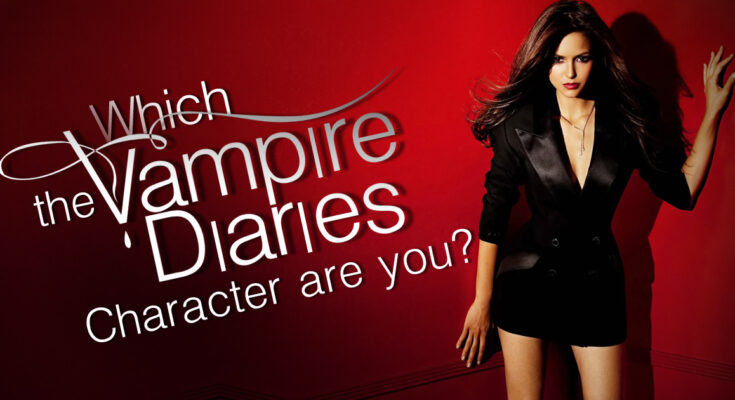 """Which """"The Vampire Diaries Character"""" are You? 1"""